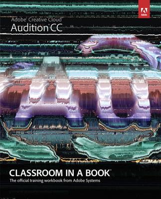 Adobe Audition Cc Classroom in a Book By Adobe Creative Team (COR)